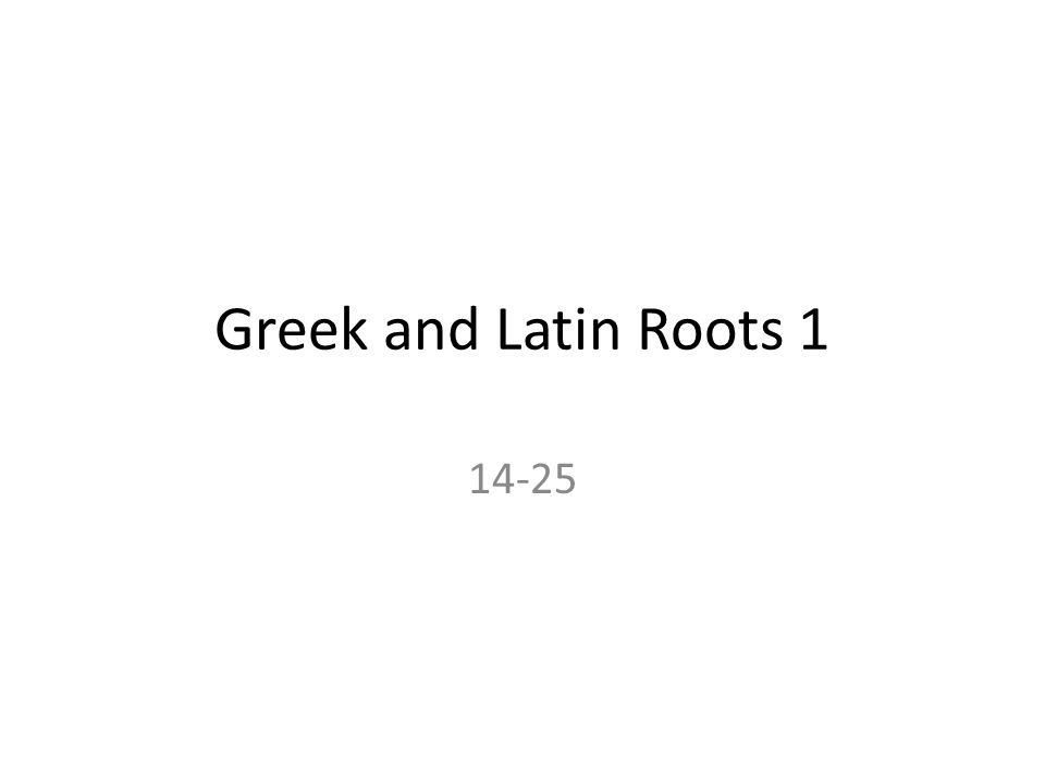 Greek and Latin Roots 1 14-25