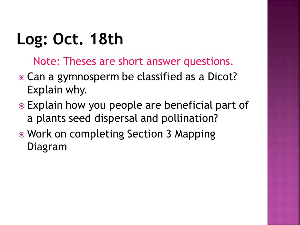 Note: Theses are short answer questions. Can a gymnosperm be classified as a Dicot.