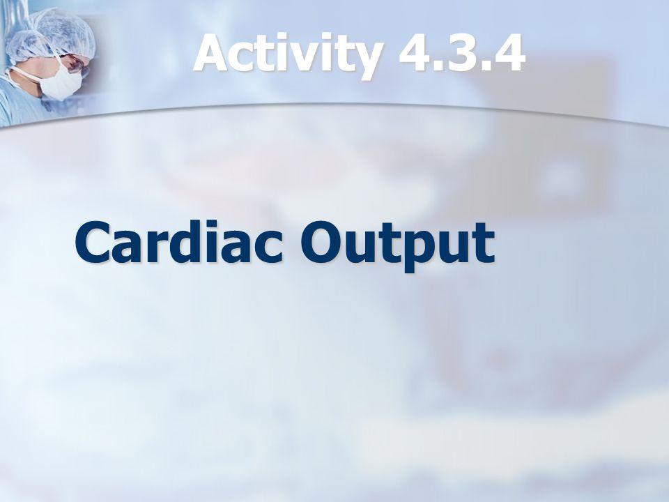 Activity 4.3.4 Cardiac Output