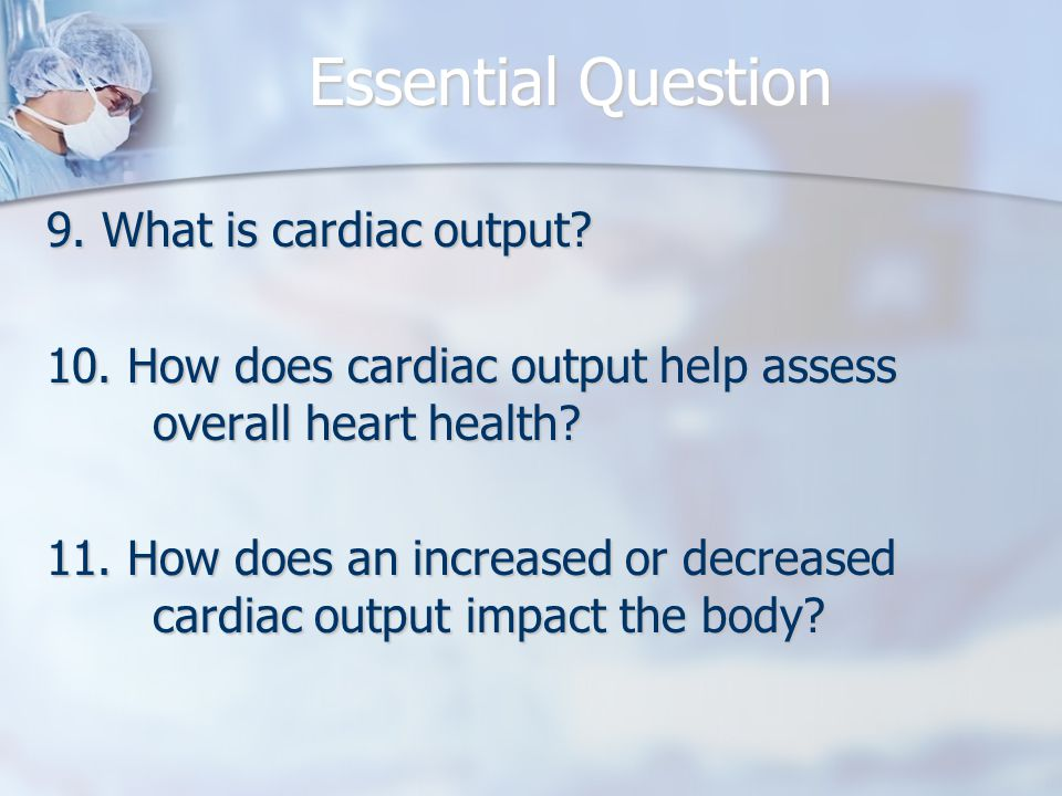 Essential Question 9.What is cardiac output. 10.