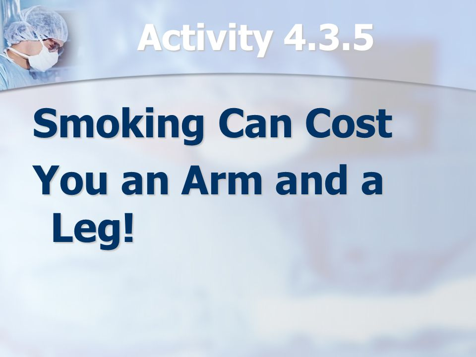 Activity 4.3.5 Smoking Can Cost You an Arm and a Leg!