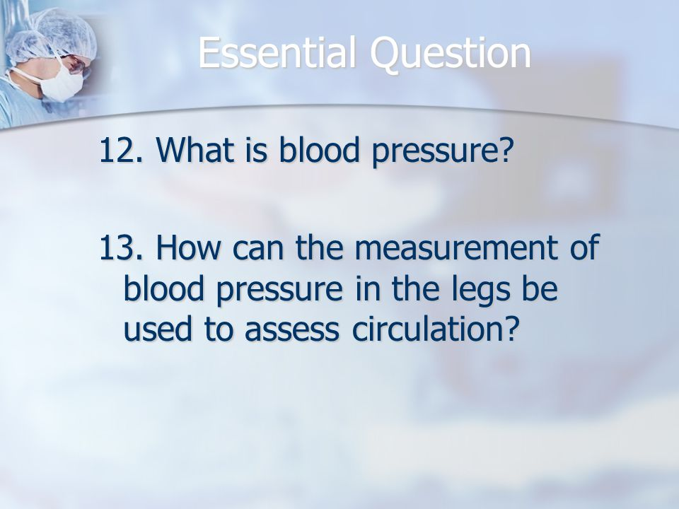 Essential Question 12.What is blood pressure. 13.