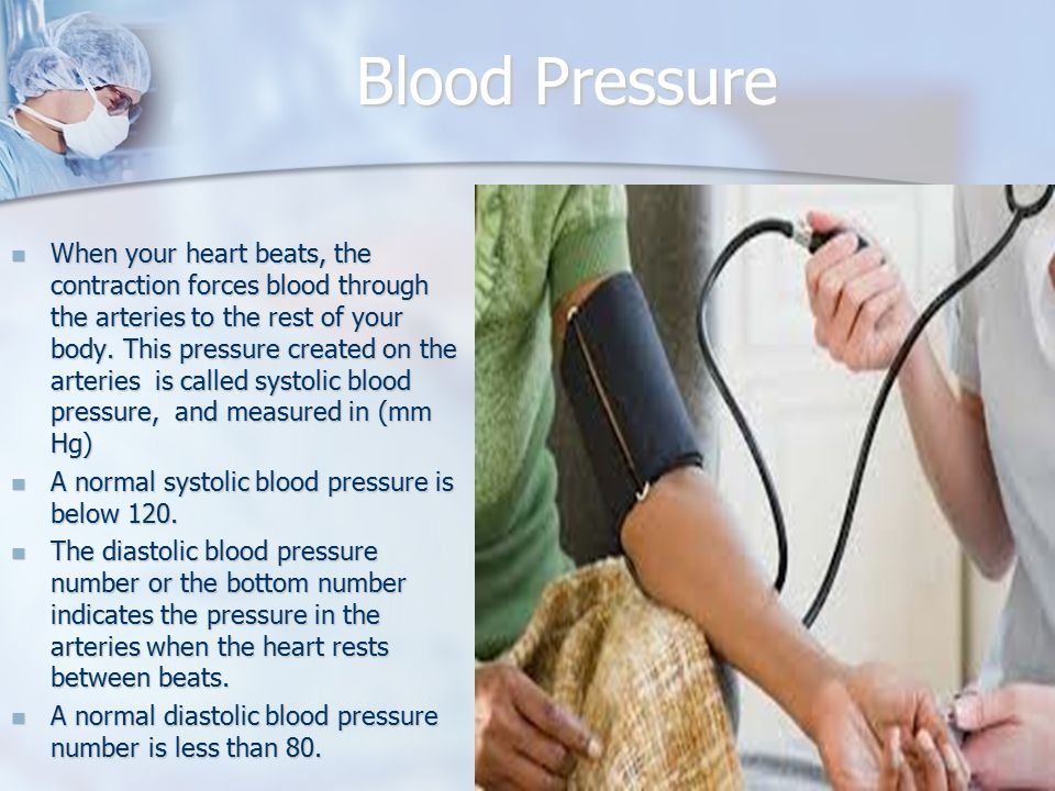 Blood Pressure When your heart beats, the contraction forces blood through the arteries to the rest of your body.