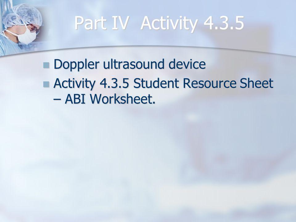 Part IV Activity 4.3.5 Doppler ultrasound device Doppler ultrasound device Activity 4.3.5 Student Resource Sheet – ABI Worksheet.