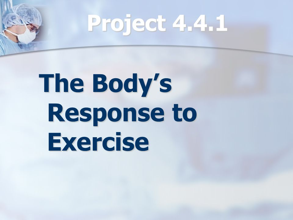 Project 4.4.1 The Body's Response to Exercise The Body's Response to Exercise