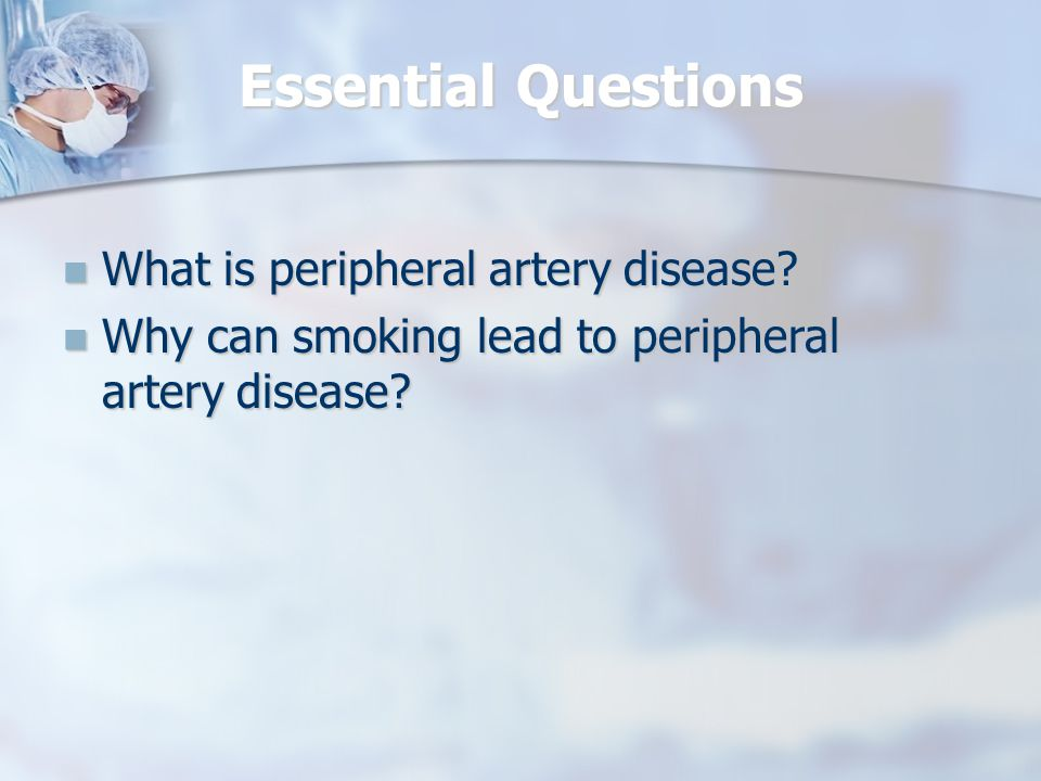 Essential Questions What is peripheral artery disease.