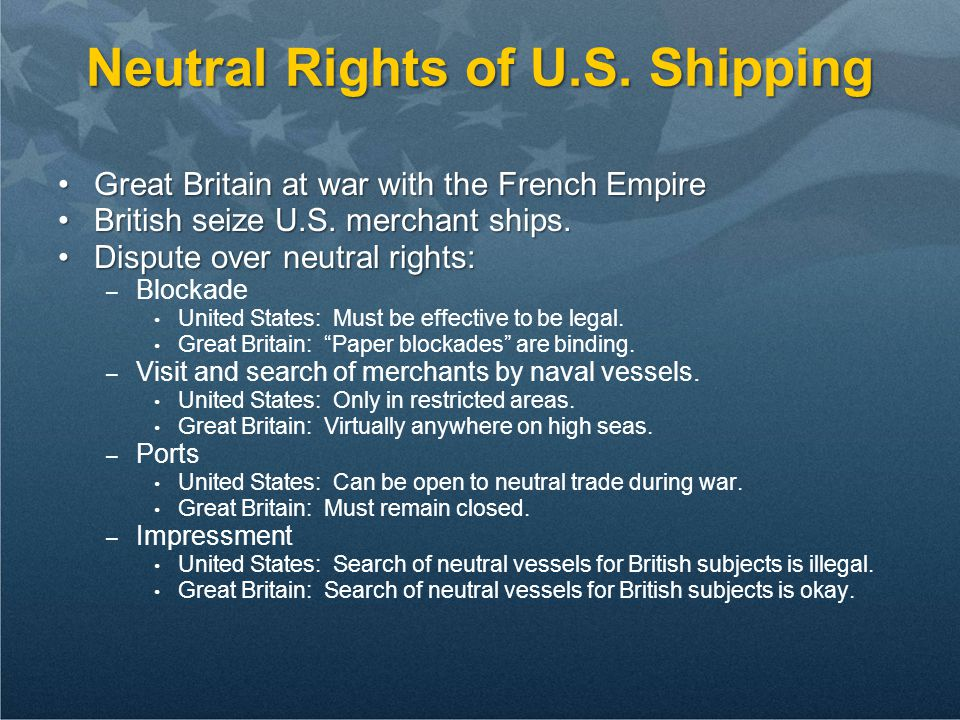 Neutral Rights of U.S. Shipping Great Britain at war with the French EmpireGreat Britain at war with the French Empire British seize U.S. merchant shi