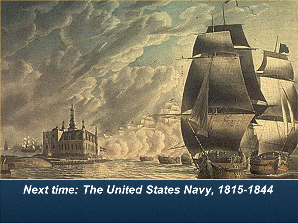 Next time: The United States Navy, 1815-1844
