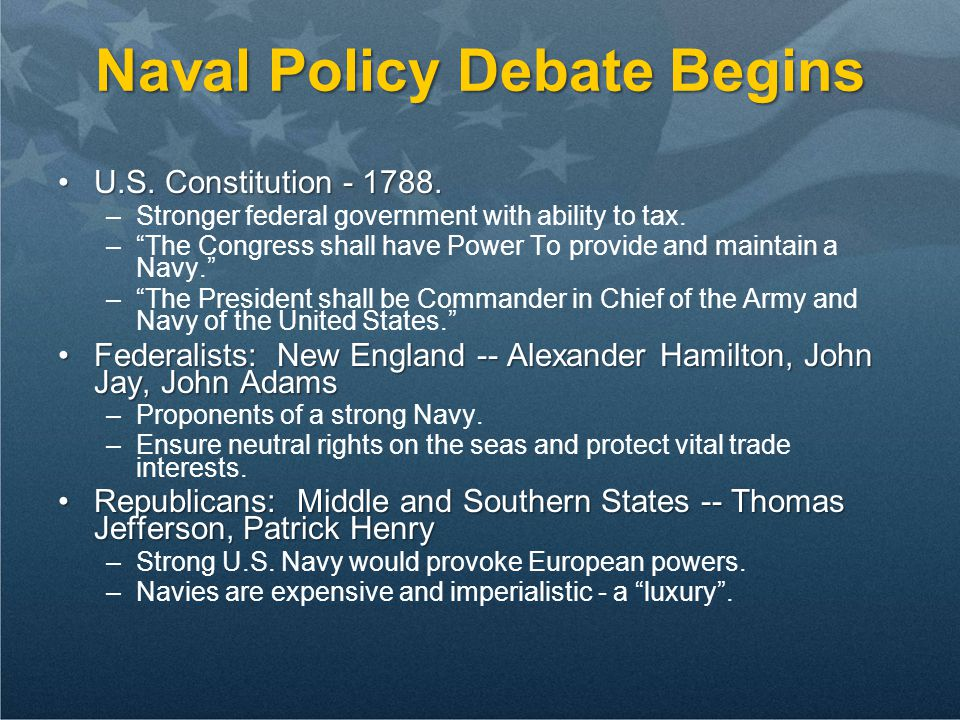 "Naval Policy Debate Begins U.S. Constitution - 1788.U.S. Constitution - 1788. –Stronger federal government with ability to tax. –""The Congress shall h"