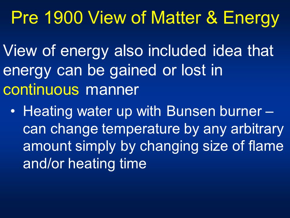Pre 1900 View of Matter & Energy Matter and EM energy are distinct Matter consists of particles  Have mass  Position in space can be specified Energ
