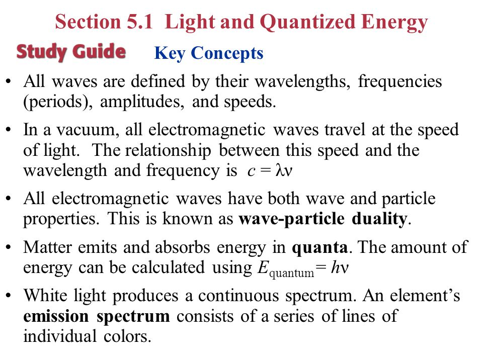 Section 5.1 Light and Quantized Energy Define a quantum of energy and explain how it is related to an energy change of matter. Contrast continuous ele
