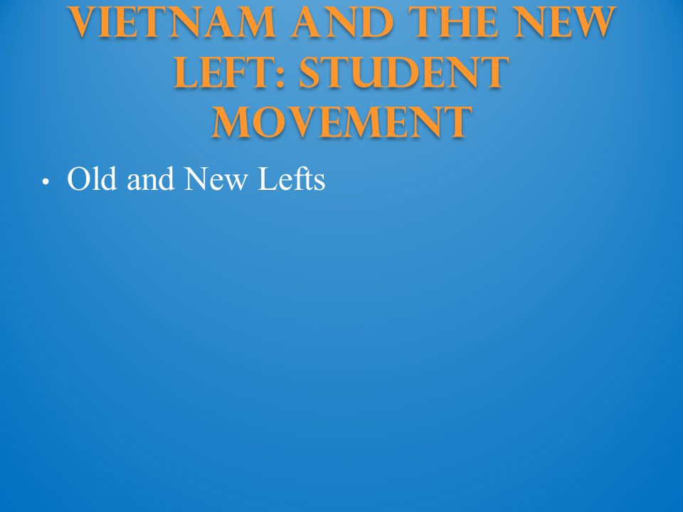 Vietnam and the New Left: Student movement Old and New Lefts