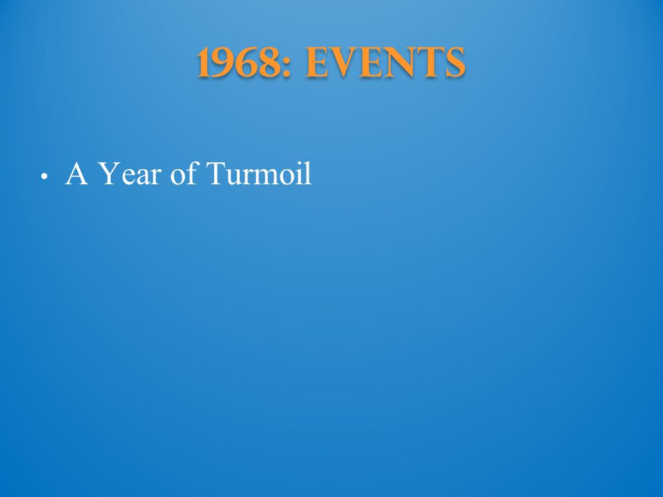 1968: events A Year of Turmoil