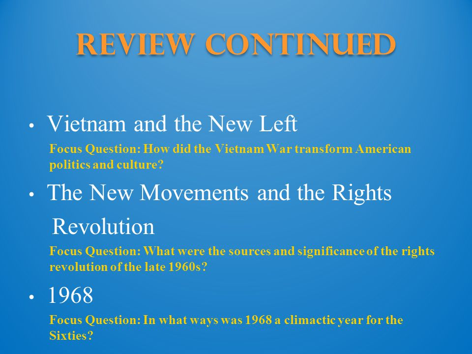 Review Continued Vietnam and the New Left Focus Question: How did the Vietnam War transform American politics and culture.