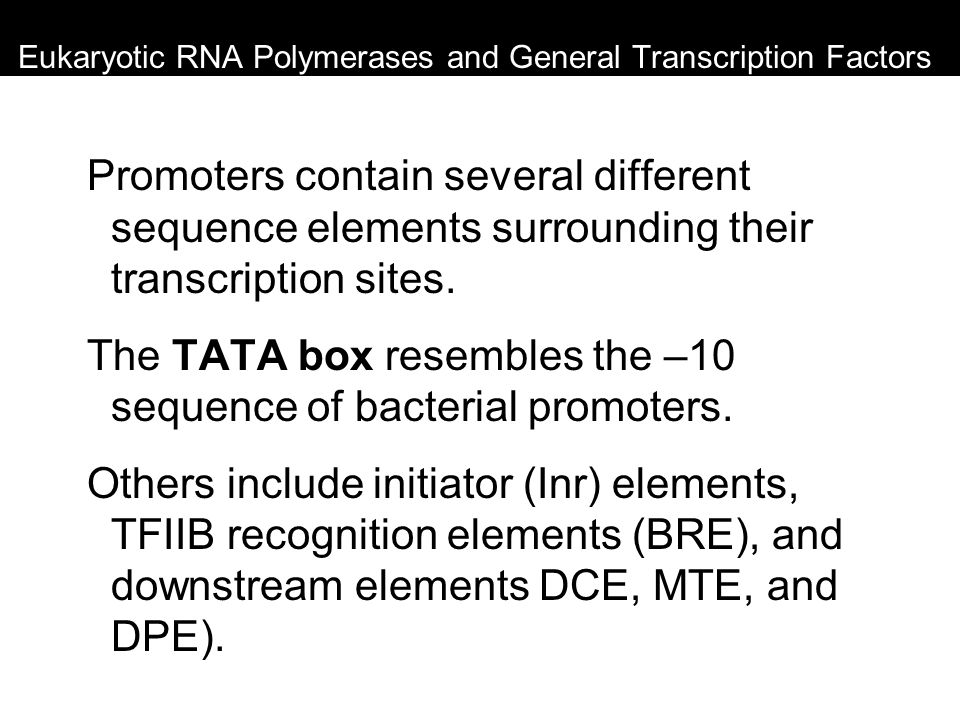 Eukaryotic RNA Polymerases and General Transcription Factors Promoters contain several different sequence elements surrounding their transcription sit