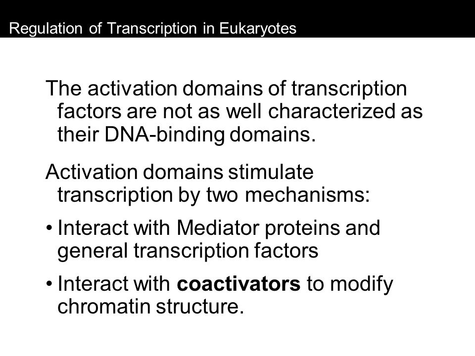 Regulation of Transcription in Eukaryotes The activation domains of transcription factors are not as well characterized as their DNA-binding domains.