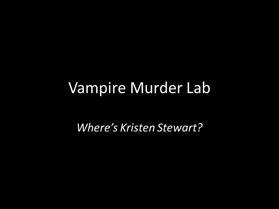 Vampire Murder Lab Where's Kristen Stewart