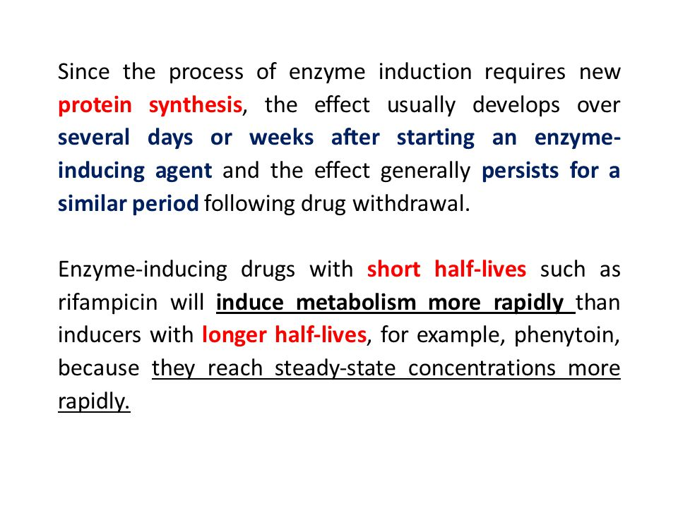 Since the process of enzyme induction requires new protein synthesis, the effect usually develops over several days or weeks after starting an enzyme-