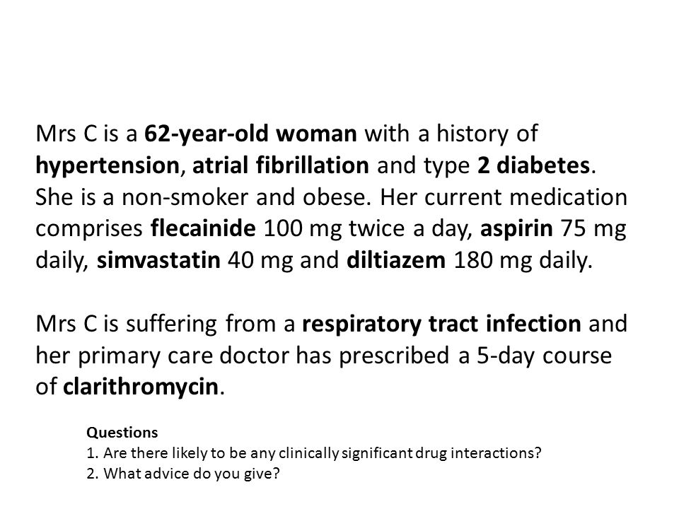 Mrs C is a 62-year-old woman with a history of hypertension, atrial fibrillation and type 2 diabetes. She is a non-smoker and obese. Her current medic