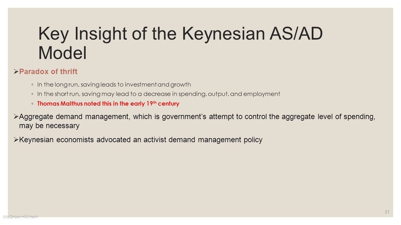 Key Insight of the Keynesian AS/AD Model  Paradox of thrift ◦ In the long run, saving leads to investment and growth ◦ In the short run, saving may l