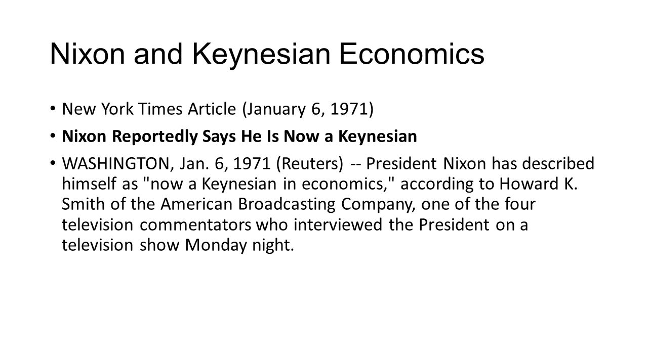 Nixon and Keynesian Economics New York Times Article (January 6, 1971) Nixon Reportedly Says He Is Now a Keynesian WASHINGTON, Jan. 6, 1971 (Reuters)