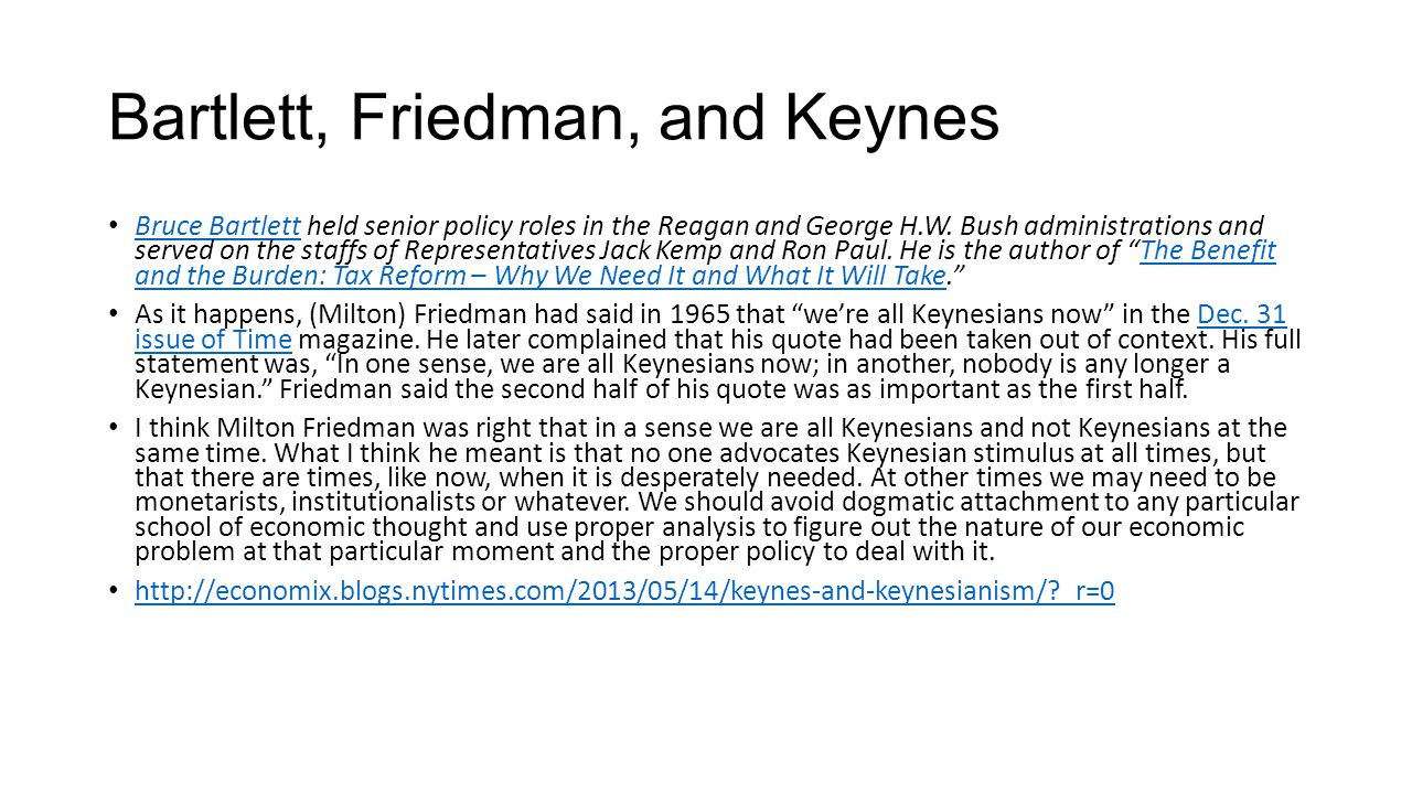 Bartlett, Friedman, and Keynes Bruce Bartlett held senior policy roles in the Reagan and George H.W. Bush administrations and served on the staffs of