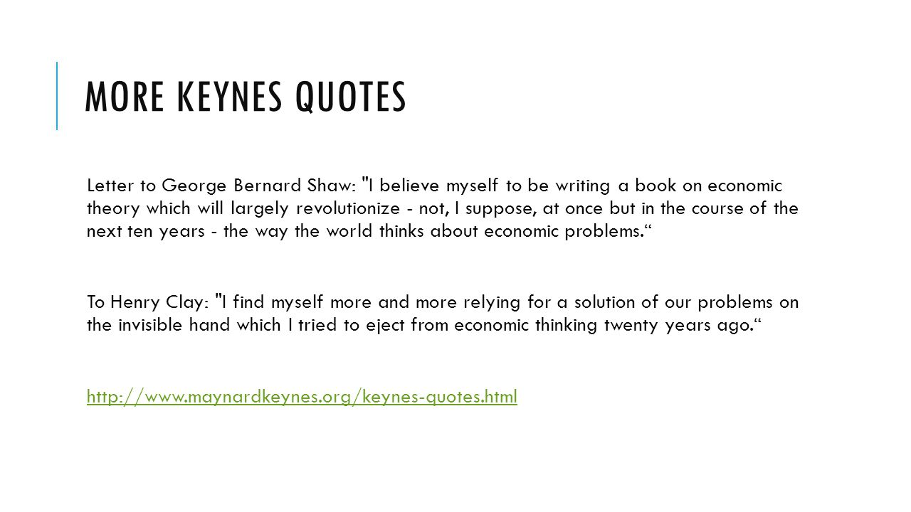 MORE KEYNES QUOTES Letter to George Bernard Shaw: