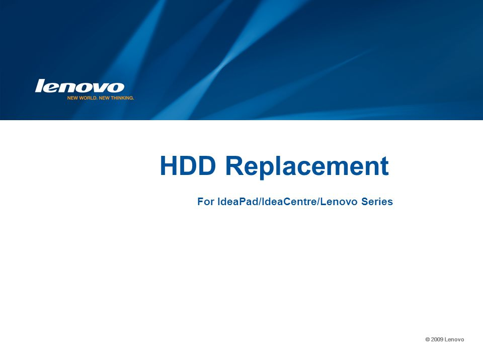 © 2009 Lenovo For IdeaPad/IdeaCentre/Lenovo Series HDD Replacement