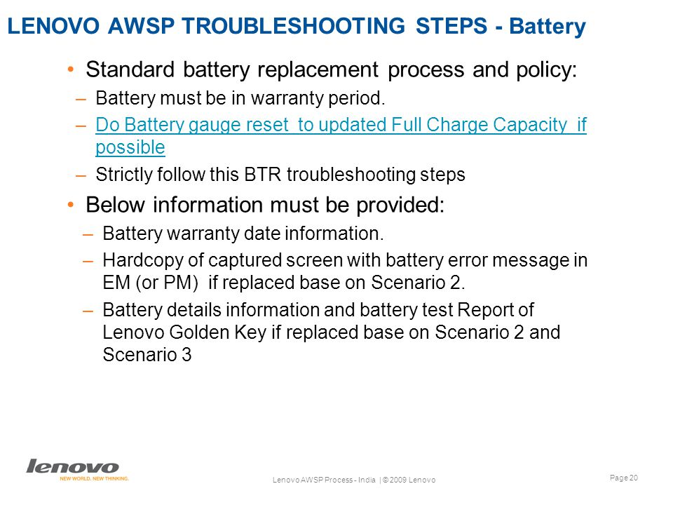 Page 20 Lenovo AWSP Process - India | © 2009 Lenovo LENOVO AWSP TROUBLESHOOTING STEPS - Battery Standard battery replacement process and policy: –Battery must be in warranty period.