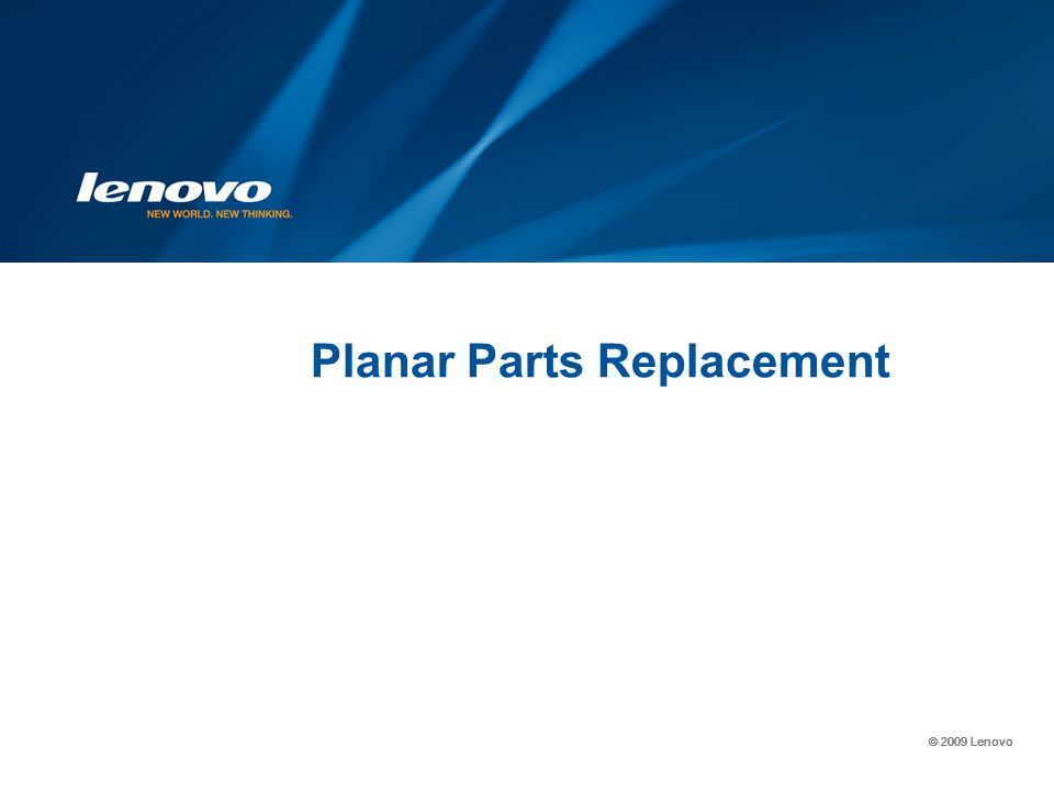 © 2009 Lenovo Planar Parts Replacement