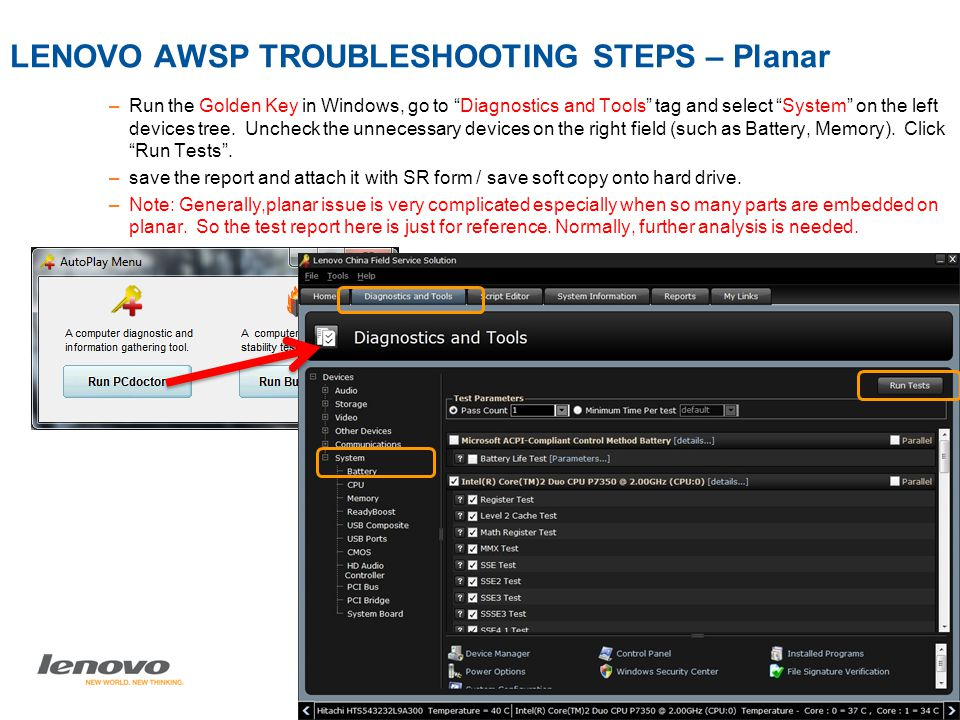 Page 46 Lenovo AWSP Process - India | © 2009 Lenovo LENOVO AWSP TROUBLESHOOTING STEPS – Planar –Run the Golden Key in Windows, go to Diagnostics and Tools tag and select System on the left devices tree.