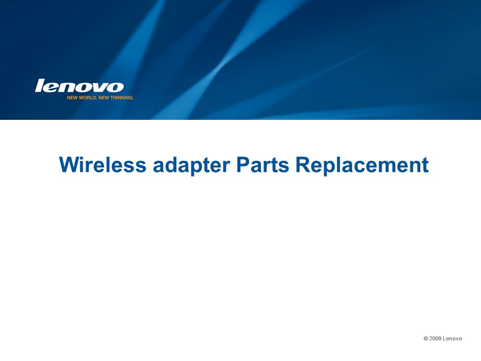 © 2009 Lenovo Wireless adapter Parts Replacement