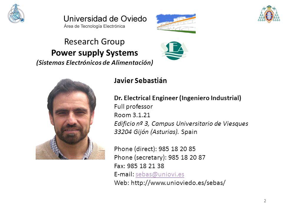 2 Research Group Power supply Systems (Sistemas Electrónicos de Alimentación) Javier Sebastián Dr. Electrical Engineer (Ingeniero Industrial) Full pro