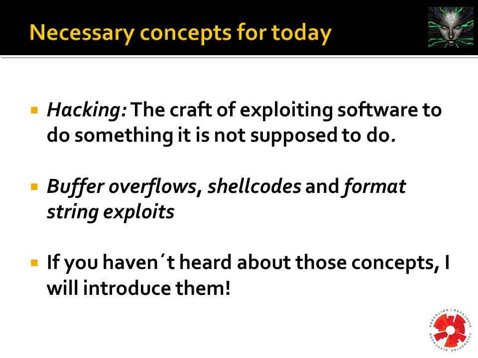  Hacking: The craft of exploiting software to do something it is not supposed to do.
