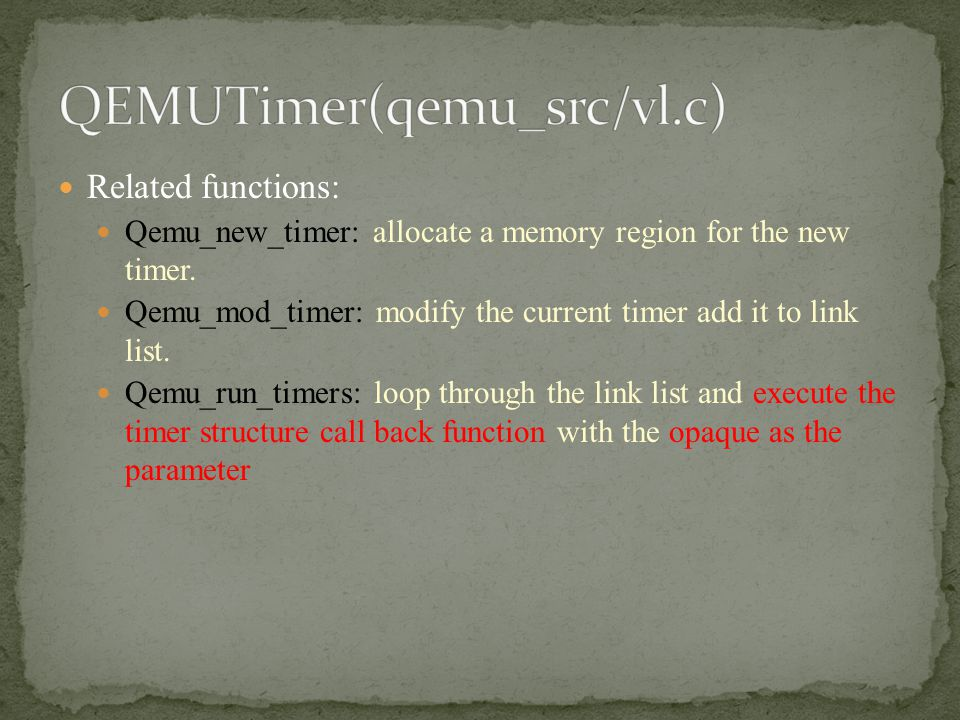 Related functions: Qemu_new_timer: allocate a memory region for the new timer. Qemu_mod_timer: modify the current timer add it to link list. Qemu_run_