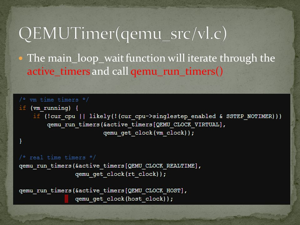 The main_loop_wait function will iterate through the active_timers and call qemu_run_timers()