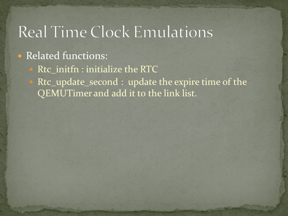 Related functions: Rtc_initfn : initialize the RTC Rtc_update_second : update the expire time of the QEMUTimer and add it to the link list.