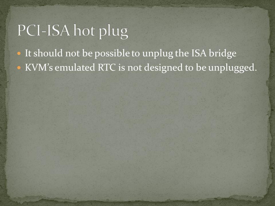 It should not be possible to unplug the ISA bridge KVM's emulated RTC is not designed to be unplugged.