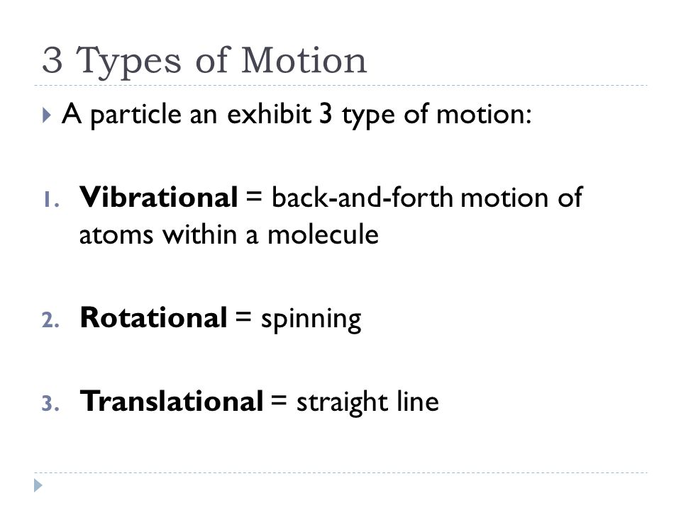 3 Types of Motion  A particle an exhibit 3 type of motion: 1.