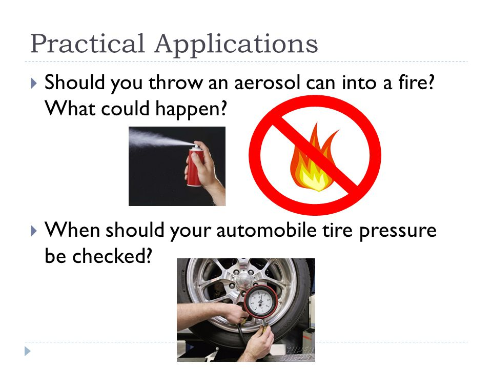 Practical Applications  Should you throw an aerosol can into a fire.