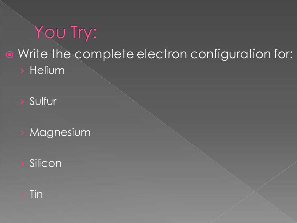  Write the complete electron configuration for: › Helium › Sulfur › Magnesium › Silicon › Tin