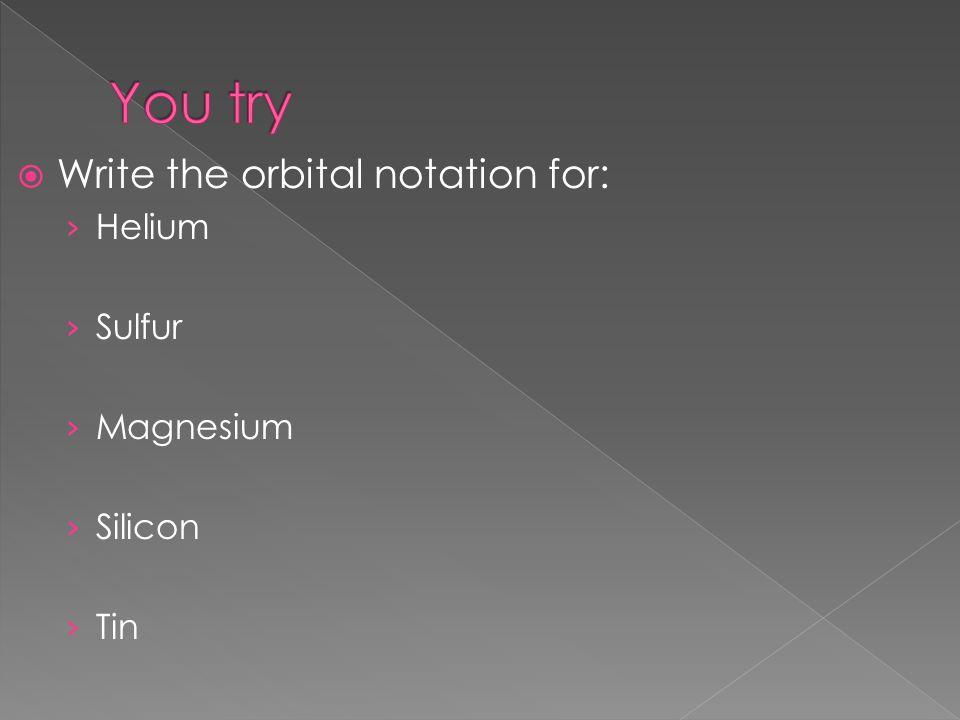  Write the orbital notation for: › Helium › Sulfur › Magnesium › Silicon › Tin