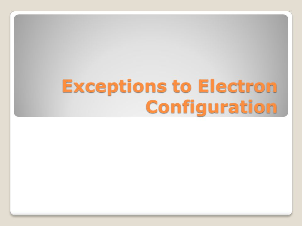 Exceptions to Electron Configuration