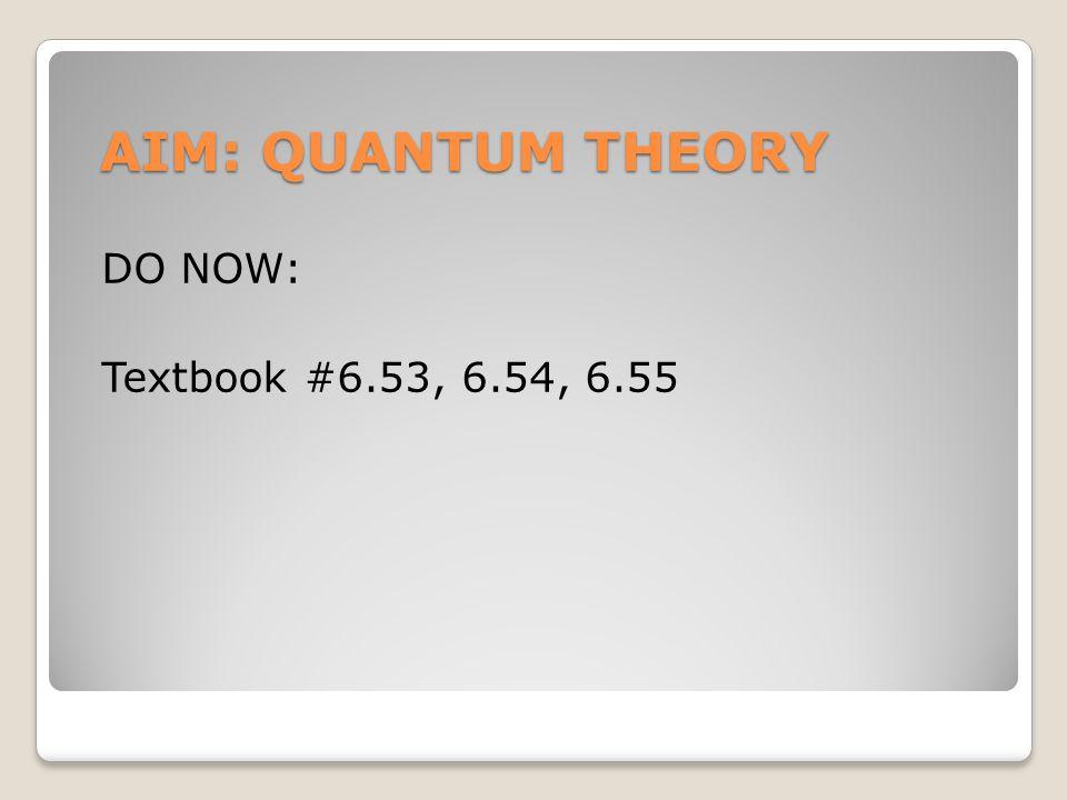 AIM: QUANTUM THEORY DO NOW: Textbook #6.53, 6.54, 6.55