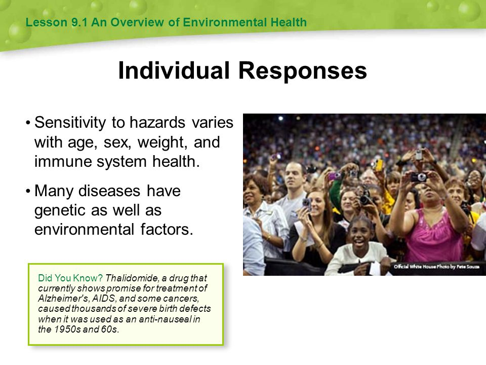 Risk Assessment Risk: The probability that a hazard will cause harm Risk assessment: The process of measuring risk Takes into account: The type of hazard How frequently humans will be exposed to it How sensitive people are to it Lesson 9.1 An Overview of Environmental Health