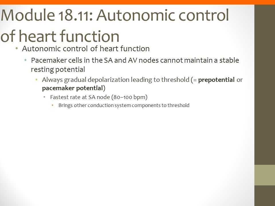 Module 18.11: Autonomic control of heart function Autonomic control of heart function Pacemaker cells in the SA and AV nodes cannot maintain a stable