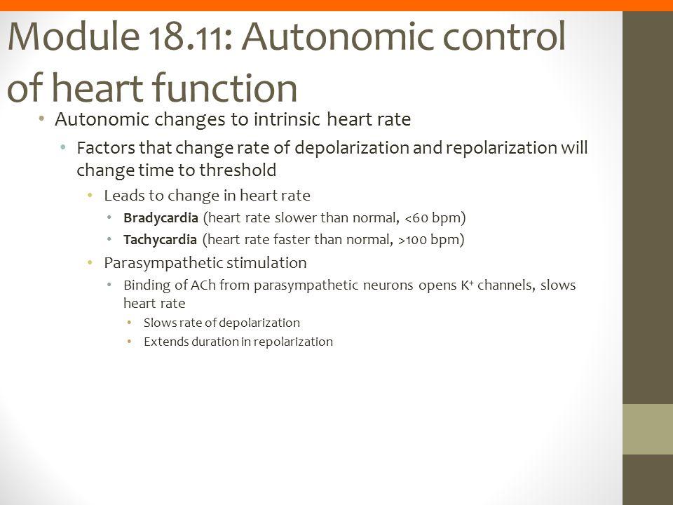 Module 18.11: Autonomic control of heart function Autonomic changes to intrinsic heart rate Factors that change rate of depolarization and repolarizat