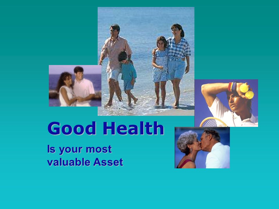 Good Health Is your most valuable Asset