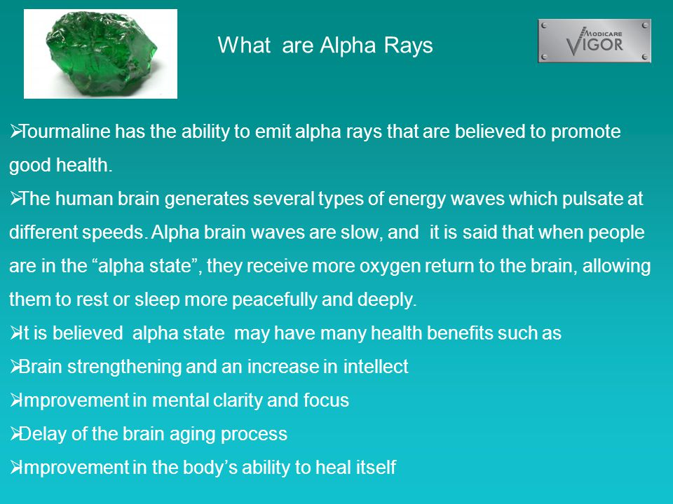 What are Alpha Rays  Tourmaline has the ability to emit alpha rays that are believed to promote good health.