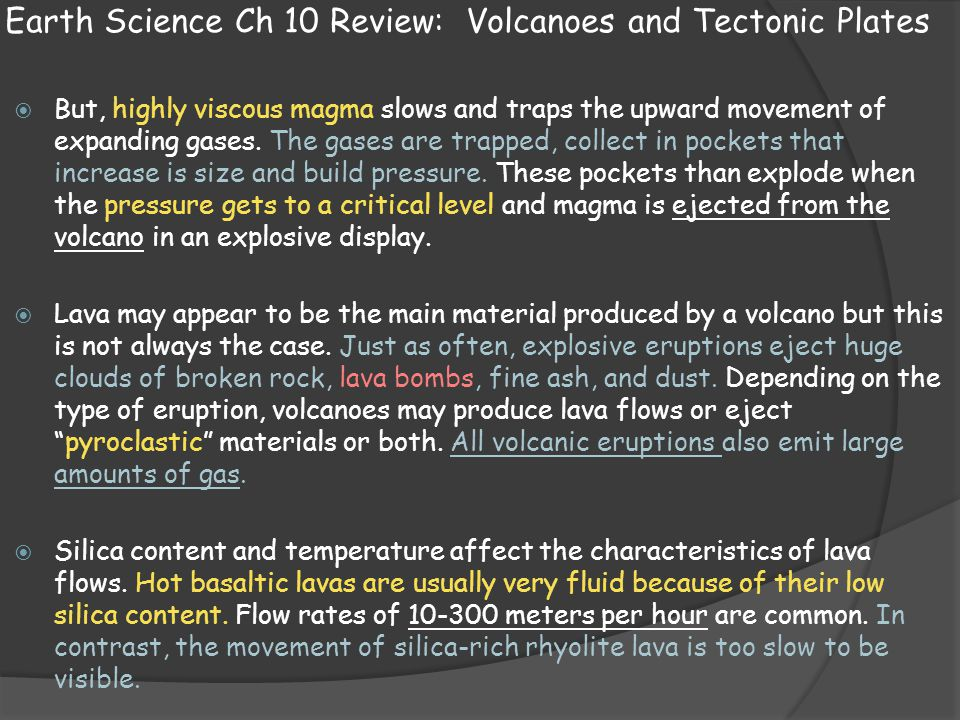 Earth Science Ch 10 Review: Volcanoes and Tectonic Plates  But, highly viscous magma slows and traps the upward movement of expanding gases. The gase